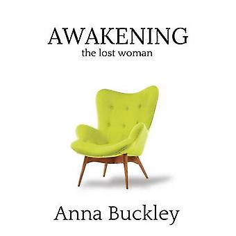 Awakening the Lost Woman Book 1 by Buckley & Anna