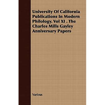 University of California Publications in Modern Philology. Vol XI . the Charles Mills Gayley Anniversary Papers by Various