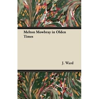 Melton Mowbray in Olden Times by Ward & J.