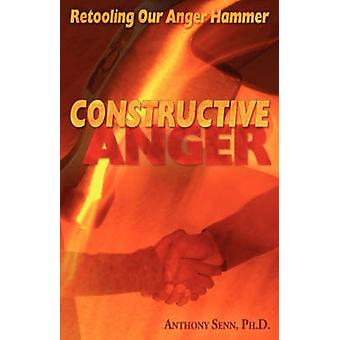 Constructive Anger Retooling Our Anger Hammer by Senn & H. & Anthony