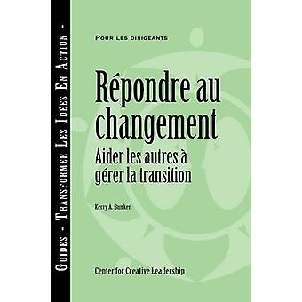 Responses to Change Helping People Manage Transition French by Bunker & Kerry A