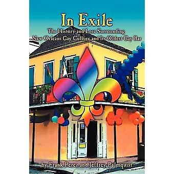 In Exile The History and Lore Surrounding New Orleans Gay Culture and Its Oldest Gay Bar by Perez & Frank