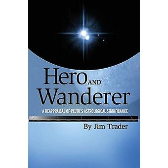 Hero and Wanderer A Reappraisal of Plutos Astrological Significance by Trader & Jim