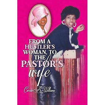 From a Hustlers Woman to the Pastors Wife by Williams & Carrie a.