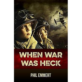 When War Was Heck by Emmert & Phil