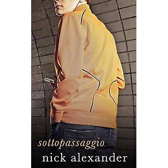 Sottopassaggio  A Novel by Alexander & Nick