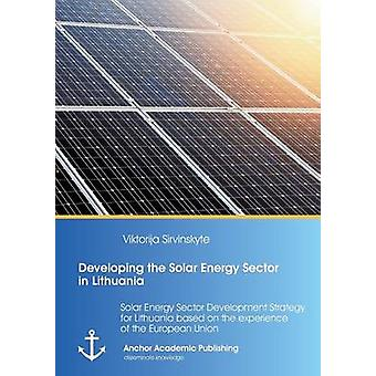 Developing the Solar Energy Sector in Lithuania Solar Energy Sector Development Strategy for Lithuania based on the experience of the European Union by irvinskyt & Viktorija