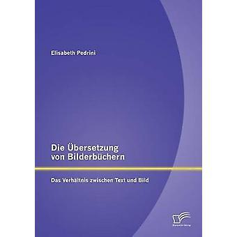 Die bersetzung von Bilderbchern Das Verhltnis zwischen Text und Bild by Pedrini & Elisabeth