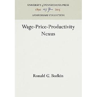 WagePriceProductivity Nexus by Bodkin & Ronald G.
