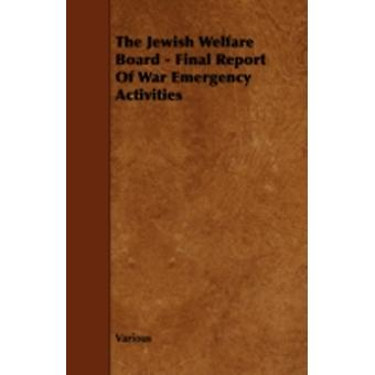 The Jewish Welfare Board  Final Report of War Emergency Activities by Various