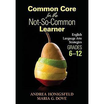Common Core for the NotSoCommon Learner Grades 612 by Andrea HonigsfeldMaria G. Dove