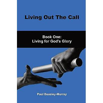 Living Out The Call Book 1 Living For Gods Glory by BeasleyMurray & Paul