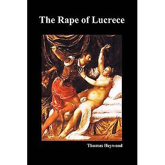 The Rape of Lucrece by Heywood & Thomas
