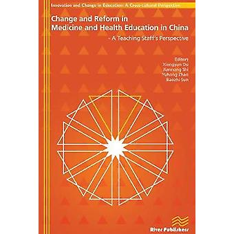 Change and Reform in Medicine and Health Education in China  A Teaching Staffs Perspective by Du & Xiangyun