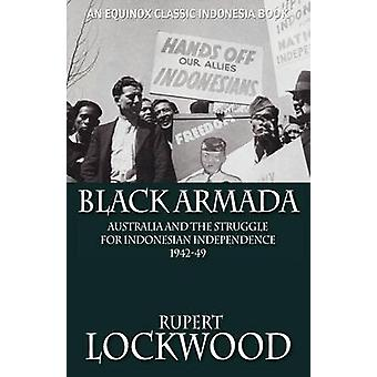 Black Armada Australia and the Struggle for Indonesian Independence 194249 by Lockwood & Rupert