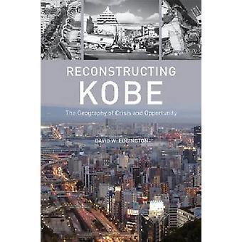 Wederopbouw van Kobe - de Geografie van Crisis en gelegenheid door David