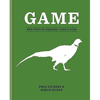 Game - New Ways to Prepare - Cook & Cure by Phil Vickery - 9780857