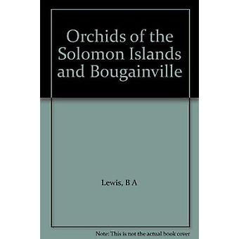 Orchids of the Solomon Islands and Bougainville by B. A. Lewis - Phil