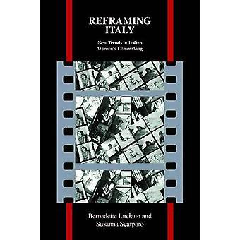 Reframing Italy - New Trends in Italian Women's Filmmaking by Bernadet