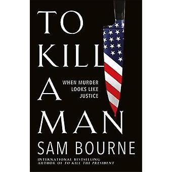 To Kill a Man by Sam Bourne - 9781787474956 Book