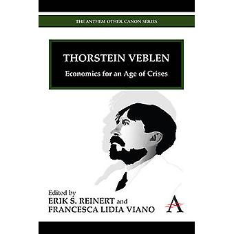 Thorstein Veblen - Economics for an Age of Crises by Erik S. Reinert -