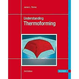Understanding Thermoforming by James L. Throne - 9783446407961 Book