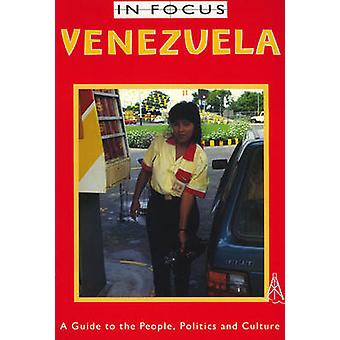 Venezuela in Focus - A Guide to the People - Politics and Culture by J