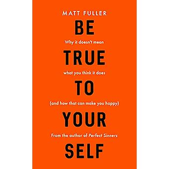 Be True to Yourself - Why it doesn't mean what you think it does (and