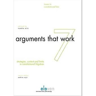 Arguments That Work - Strategies - Contexts and Limits in Constitution