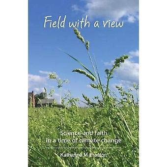 Field with a View - Science and faith in a time of climate change by K