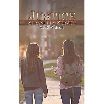 Justice Strangely Served by V. R. Wilson - 9781788782869 Book
