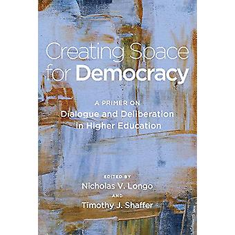 Creating Space for Democracy - A Primer on Dialogue and Deliberation i