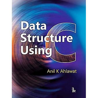 Data Structure Using C by Anil K. Ahlawat - 9789386768384 Book