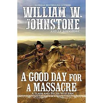 Good Day for a Massacre by W. Johnstone - 9780786043781 Book