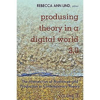 Produsing Theory in a Digital World 3.0 by Edited by Rebecca Ann Lind