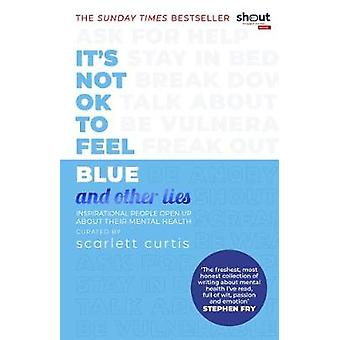 It's Not OK to Feel Blue and other lies Inspirational people open up about their mental health