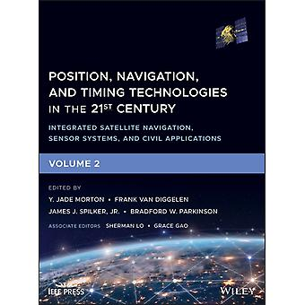 Position Navigation and Timing Technologies in the 21st Century by Editorial board member Sherman Lo & Editorial board member Grace Gao & Edited by Y Jade Morton & Edited by Frank van Diggelen & Edited by Jr James J Spilker & Edited by Bradford W Parkinson