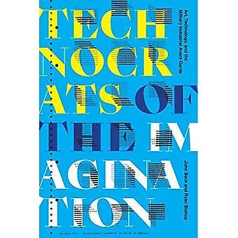 Mielikuvituksen teknokraatit: Taide, teknologia ja sotilasteollinen Avant-Garde (Kulttuuripolitiikan kirja)