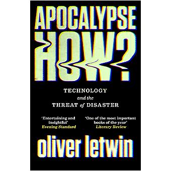 Apocalypse How  Technology and the Threat of Disaster by Oliver Letwin