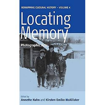 Locating Memory - Photographic Acts by Annette Kuhn - Kirsten McAllist