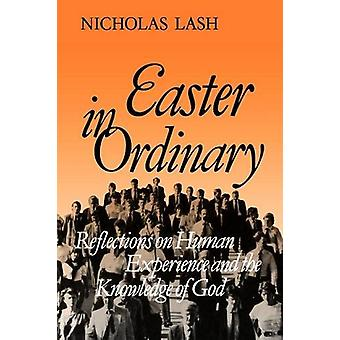 Easter in Ordinary - Reflections on Human Experience and the Knowledge