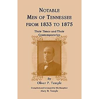 Notable Men of Tennessee for 1833 to 1875 - Their Times and Their Cont