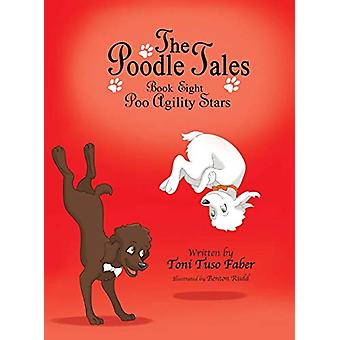 The Poodle Tales - Book Eight - Poo Agility Stars by Toni Tuso Faber -