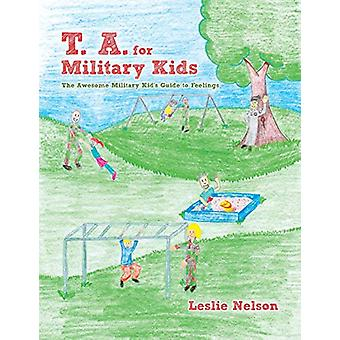 T. A. for Military Kids - The Awesome Military Kid's Guide to Feelings