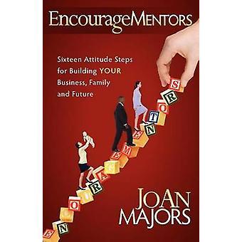 EncourageMentors - Sedici passi di atteggiamento per costruire la tua attività -