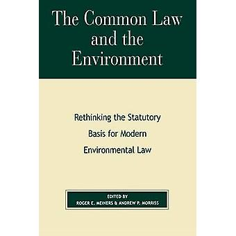 The Common Law and the Environment by Edited by Roger E Meiners & Edited by Andrew P Morriss