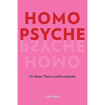 Homo Psyche On Queer Theory and Erotophobia
