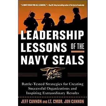 Leiderschaps lessen van de Navy SEALS Battle geteste strategieën voor het creëren van succesvolle organisaties en het inspireren van buitengewone resultaten door Jeff Cannon & Jon Cannon