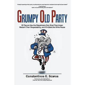 GRUMPY OLD PARTY 20 Tips on How the Republicans Can Shed Their Anger Reclaim Their Respectability and Win Back the White House by Scaros & Constantinos E.