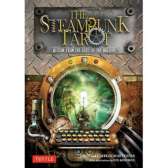 The Steampunk Tarot  Wisdom from the Gods of the Machine by John Matthews & Caitlin Matthews & Illustrated by Wil Kinghan